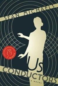 Us Conductors: A Novel by Sean Michaels