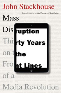 Mass Disruption: Thirty Years On The Front Lines Of A Media Revolution