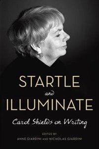 Startle And Illuminate: Carol Shields On Writing by Carol Shields