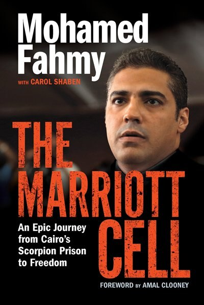 The Marriott Cell: An Epic Journey From Cairo's Scorpion Prison To Freedom by Mohamed Fahmy
