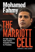 Book The Marriott Cell: An Epic Journey From Cairo's Scorpion Prison To Freedom by Mohamed Fahmy