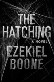 The Hatching: The Hatching Series, Book One by Ezekiel Boone