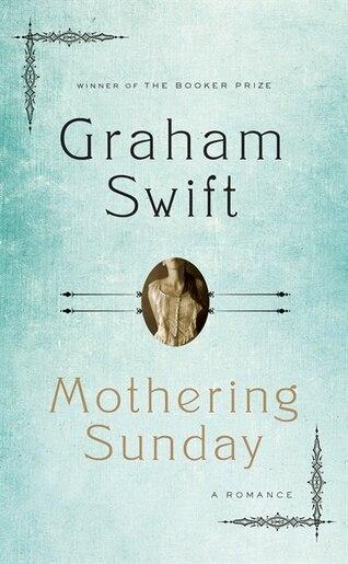 Mothering Sunday: A Romance by Graham Swift
