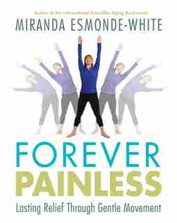 Forever Painless: Lasting Relief Through Gentle Movement by Miranda Esmonde-white