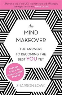 Book The Mind Makeover: The Answers To Becoming The Best You Yet by Sharron Lowe