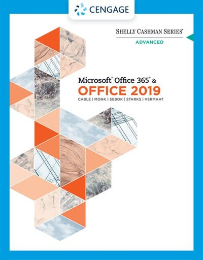 Shelly Cashman Series® Microsoft® Office 365® & Office 2019 Advanced by Sandra Cable