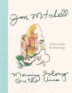 Morning Glory On The Vine: Early Songs And Drawings de Joni Mitchell
