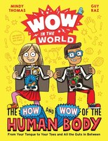 Wow In The World: The How And Wow Of The Human Body: From Your Tongue To Your Toes And All The Guts…
