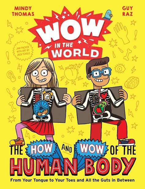 Wow In The World: The How And Wow Of The Human Body: From Your Tongue To Your Toes And All The Guts In Between by Mindy Thomas