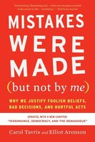 Mistakes Were Made (but Not By Me) Third Edition: Why We Justify Foolish Beliefs, Bad Decisions…