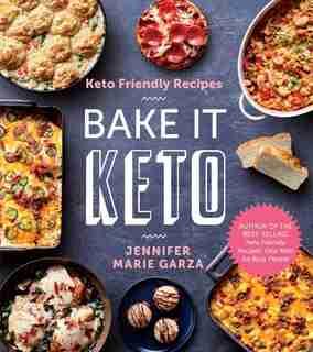 Keto Friendly Recipes: Bake It Keto by Jennifer Marie Garza