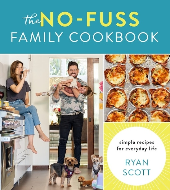 The No-fuss Family Cookbook: Simple Recipes For Everyday Life by Ryan Scott