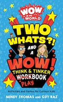 Wow In The World: Two Whats?! And A Wow! Think & Tinker Playbook: Activities And Games For Curious…