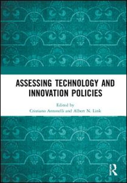 Assessing Technology And Innovation Policies de Cristiano Antonelli