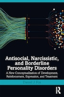 Antisocial, Narcissistic, And Borderline Personality Disorders: A New Conceptualization Of…