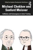 Michael Chekhov And Sanford Meisner: Collisions And Convergence In Actor Training