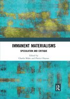 Immanent Materialisms: Speculation And Critique