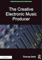 The Creative Electronic Music Producer