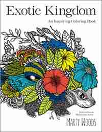 Exotic Kingdom: An Inspiring Coloring Book by Marty Woods