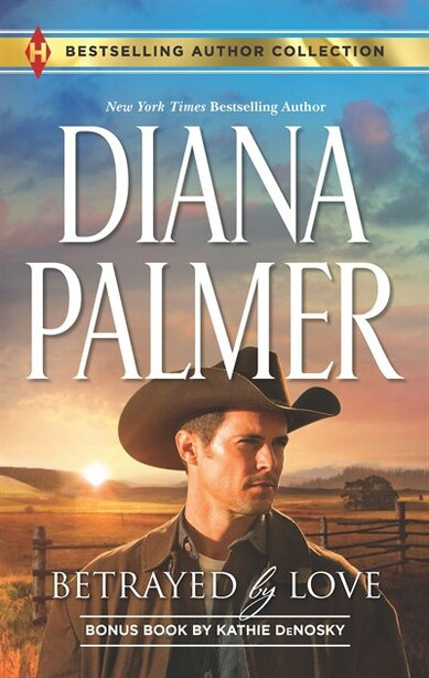 Betrayed By Love & The Rough And Ready Rancher: A 2-in-1 Collection by Diana Palmer