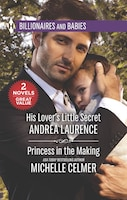 His Lover's Little Secret & Princess In The Making: An Anthology