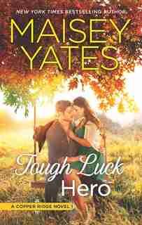 Tough Luck Hero: A Western Romance by Maisey Yates