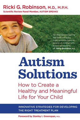 Book Autism Solutions: How to Create a Healthy and Meaningful Life for Your Child by Ricki G. Robinson