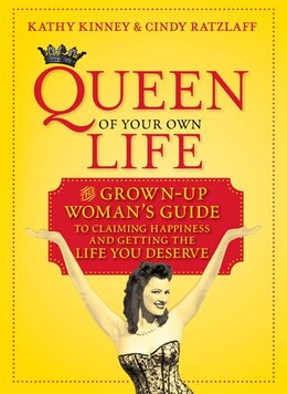 Book Queen of Your Own Life: The Grown-Up Woman's Guide to Claiming Happiness and Getting the Life You… by Cindy Ratzlaff