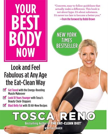 Your Best Body Now: Look and Feel Fabulous at Any Age the Eat-Clean Way by Tosca Reno