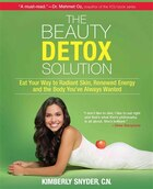 The Beauty Detox Solution: Eat Your Way to Radiant Skin, Renewed Energy and the Body You've Always…