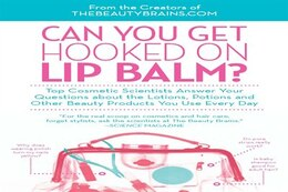 Book Can You Get Hooked on Lip Balm?: Top Cosmetic Scientists Answer Your Questions about the Lotions… by Perry Romanowski