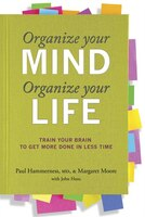 Organize Your Mind, Organize Your Life: Train Your Brain to Get More Done in Less Time