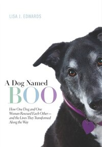 A Dog Named Boo: How One Dog and One Woman Rescued Each Other--and the Lives They Transformed Along…