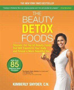 Book The Beauty Detox Foods: Discover the Top 50 Beauty Foods That Will Transform Your Body and Reveal a… by Kimberly Snyder