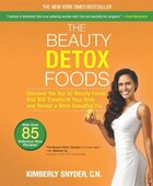The Beauty Detox Foods: Discover the Top 50 Beauty Foods That Will Transform Your Body and Reveal a…