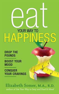 Book Eat Your Way To Happiness: 10 Diet Secrets to Improve Your Mood, Curb Cravings and Keep the Pounds… by Elizabeth Somer