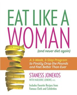 Book Eat Like a Woman: A 3-Week, 3-Step Program to Finally Drop the Pounds and Feel Better Than Ever by Staness Jonekos