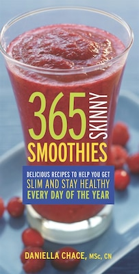 Book 365 Skinny Smoothies: Delicious Recipes to Help You Get Slim and Stay Healthy Every Day of the Year by Daniella Chace