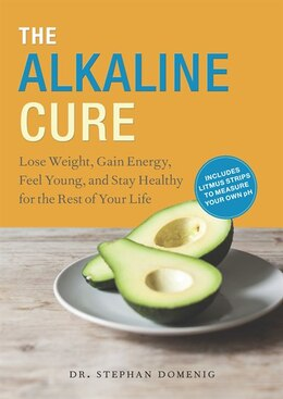 Book The Alkaline Cure: Lose Weight, Gain Energy And Feel Young by Dr. Stephan Domenig