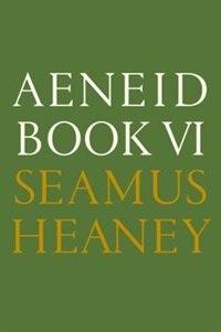 Aeneid Book Vi: A New Verse Translation by SEAMUS HEANEY