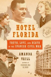 Hotel Florida: Truth, Love, and Death in the Spanish Civil War: Truth, Love, and Death in the Spanish Civil War