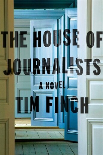 The House of Journalists: A Novel by Tim Finch