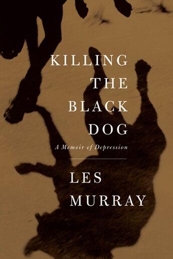 Killing the Black Dog: A Memoir of Depression de Les Murray