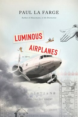 Book Luminous Airplanes: A Novel by Paul La Farge