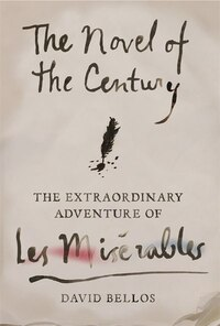 The Novel of the Century: : The Extraordinary Adventure of Les Misérables