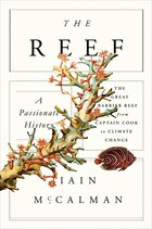 The Reef: A Passionate History: The Great Barrier Reef from Captain Cook to Climate Change: A…
