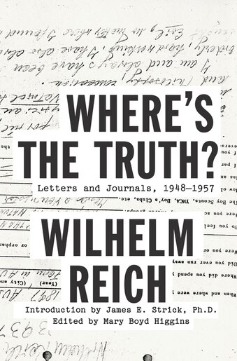 Where's the Truth?: Letters and Journals, 1948-1957 by Wilhelm Reich