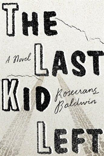The Last Kid Left: A Novel by Rosecrans Baldwin