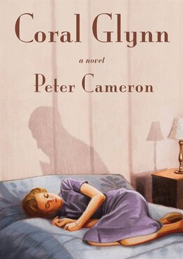 Book Coral Glynn: A Novel by Peter Cameron