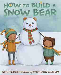How To Build A Snow Bear: A Picture Book by Eric Pinder